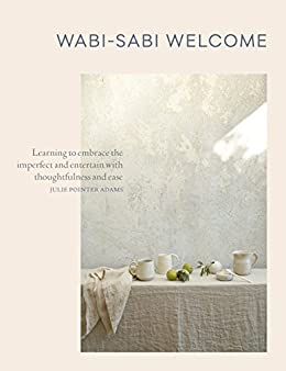 Wabi-Sabi Welcome: Learning to Embrace the Imperfect and Entertain with Thoughtfulness and Ease by [Adams, Julie Pointer]