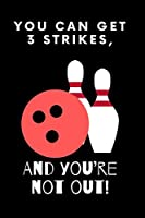 Bowling Sketchbook: You can get 3 strikes, and you're not out. Bowling Sketchbook Gift For Men, Women, Teenagers, and Kids