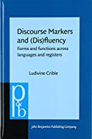 Discourse Markers and (Dis)fluency: Forms and Functions Across Languages and Registers (Pragmatics and Beyond. New Series)
