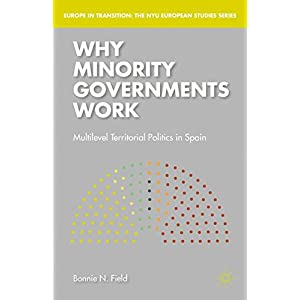 Why Minority Governments Work: Multilevel Territorial Politics in Spain (Europe in Transition: The NYU European Studies Series)