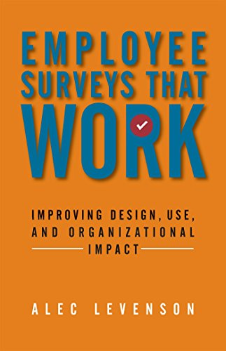Download Employee Surveys That Work: Improving Design, Use, and Organizational Impact 1626561192