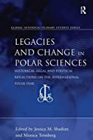 Legacies and Change in Polar Sciences: Historical, Legal and Political Reflections on The International Polar Year (Global Interdisciplinary Studies Series)