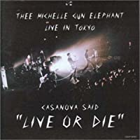 CASANOVA SAID LIVE OR DIE by THEE MICHELLE GUN ELEPHANT (2000-12-13)