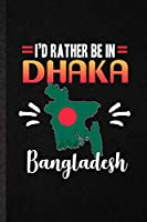 I's Rather Be in Dhaka Bangladesh: Blank Funny Bangladesh Tourist Lined Notebook/ Journal For World Traveler Visitor, Inspirational Saying Unique Special Birthday Gift Idea Cute Ruled 6x9 110 Pages