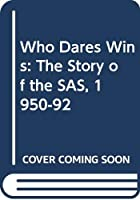 Who Dares Wins: The Story of the SAS, 1950-92