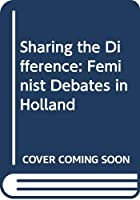 Sharing the Difference: Feminist Debates in Holland