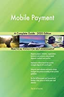 Mobile Payment A Complete Guide - 2020 Edition
