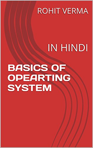 BASICS OF OPEARTING SYSTEM: IN HINDI (English Edition)