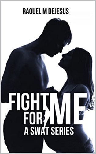 Fight for Me (A SWAT Series Bo...