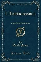 L'Impérissable: Comédie En Deux Actes (Classic Reprint)