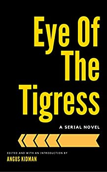 Eye of the Tigress: A Serial Novel by [Kidman, Angus]
