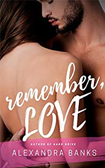 Remember, Love: A Military / Reunited Lovers / Romance by [Banks, Alexandra ]