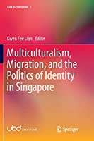 Multiculturalism, Migration, and the Politics of Identity in Singapore (Asia in Transition)