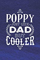 Poppy Just Like Dads But Cooler: Family life Grandpa Dad Men love marriage friendship parenting wedding divorce Memory dating Journal Blank Lined Note Book Gift