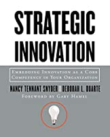 Strategic Innovation: Embedding Innovation as a Core Competency in Your Organization (Jossey Bass Business & Management Series)