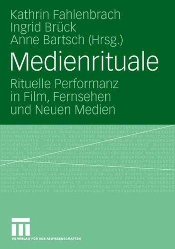 Medienrituale: Rituelle Performanz in Film, Fernsehen und Neuen Medien