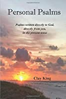 Personal Psalms: Psalms written directly to God, directly from you, in the present tense (Personal Promises from God)