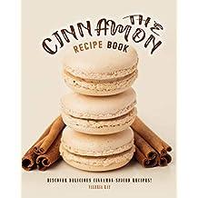 The Cinnamon Recipe Book: Discover Delicious Cinnamon-Spiced Recipes!