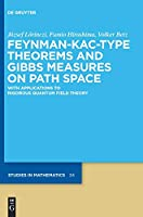 Feynman-Kac-Type Theorems and Gibbs Measures on Path Space: With Applications to Rigorous Quantum Field Theory (de Gruyter Studies in Mathematics)