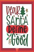 Dear Santa define good: Happy Christmas Gift Journal: Happy Christmas Xmas Organizer Journal Planner, Gift List, Bucket List, Avent ...Christmas vacation 100 pages Premium design (Noel gift)