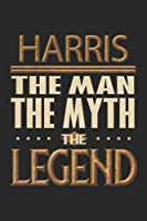 Harris The Man The Myth The Legend: Harris Notebook Journal 6x9 Personalized Customized Gift For Someones Surname Or First Name is Harris