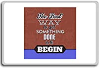 The Best Way To Get Something Done Is To Begin - Motivational Quotes Fridge Magnet - ?????????