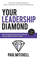 Your Leadership Diamond: How to transform the way you live your life lead your people and leave a legacy