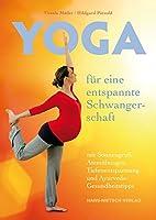 Yoga fuer eine entspannte Schwangerschaft: mit Sonnengruss, Atemuebungen, Tiefenentspannung und Ayurveda-Gesundheitstipps