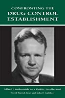 Confronting the Drug Control Establishment: Alfred Lindesmith As a Public Intellectual (Suny Series in Deviance & Social Control)