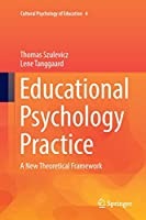 Educational Psychology Practice: A New Theoretical Framework (Cultural Psychology of Education)