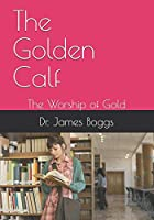 The Golden Calf: The Worship of Gold