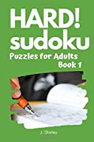 HARD! Sudoku Puzzles for Adults Book 1: Sudoku Puzzle Books - 100 Hard, Difficult, Large Print for Adults With Solutions (Hard Sudoku Puzzle Books)