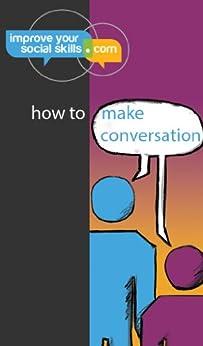 How To Make Conversation (An ImproveYourSocialSkills.com guide) by [Wendler, Daniel]