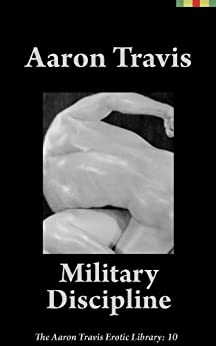 Military Discipline (The Aaron Travis Erotic Library Book 10) by [Travis, Aaron]