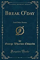Break O'Day: And Other Stories (Classic Reprint)