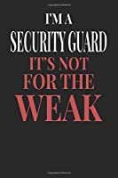 I'm A Security Guard It's Not For The Weak: Security Guard Notebook | Security Guard Journal | Handlettering | Logbook | 110 DOTGRID Paper Pages | 6 x 9