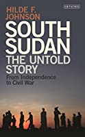 South Sudan: The Untold Story from Independence to Civil War by Hilde F. Johnson(2016-09-09)