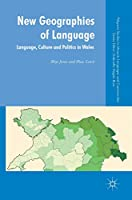 New Geographies of Language: Language, Culture and Politics in Wales (Palgrave Studies in Minority Languages and Communities)