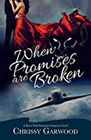 When Promises Are Broken: A River Wild Romantic Suspense Novel