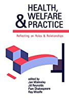 Health, Welfare And Practice: Reflecting On Roles And Relationships (Published in association with The Open University)
