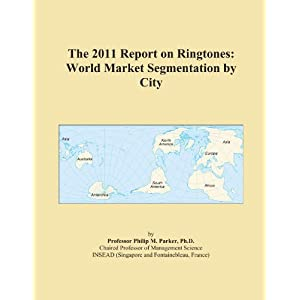 The 2011 Report on Ringtones: World Market Segmentation by City