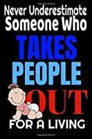 never underestimate someone who takes people out for a living Obstetrician gift Obstetrician, Nurses, Accoucheur doctor: A Journal to collect Memories Quotes and Stories of your Patients or Pregnant ,Graduation Gift, accoucheur and Nurses funny gift