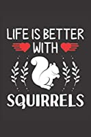 Life Is Better With Squirrels: Squirrel Lovers Men Women Girls Boys Funny Gifts Journal Lined Notebook 6x9 120 Pages