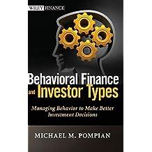 Behavioral Finance and Investor Types: Managing Behavior to Make Better Investment Decisions: 745