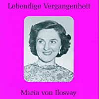 Legendary Voices of the Past-Maria Von Ilosvay
