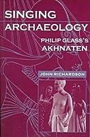 Singing Archaeology: Philip Glass's Akhnaten (Music/Culture)