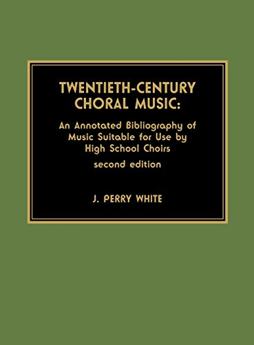 Download Twentieth-Century Choral Music: An Annotated Bibliography of Music Suitable for Use by High School Choirs 0810823942