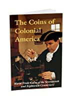 The Coins of Colonial America: World Trade Coins of the Seventeenth & Eighteenth Centuries