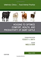 Housing to Optimize Comfort, Health and Productivity of Dairy Cattles, An Issue of Veterinary Clinics of North America: Food Animal Practice, 1e (The Clinics: Veterinary Medicine)