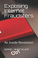 Exposing Internet Fraudsters: An inside Revelation